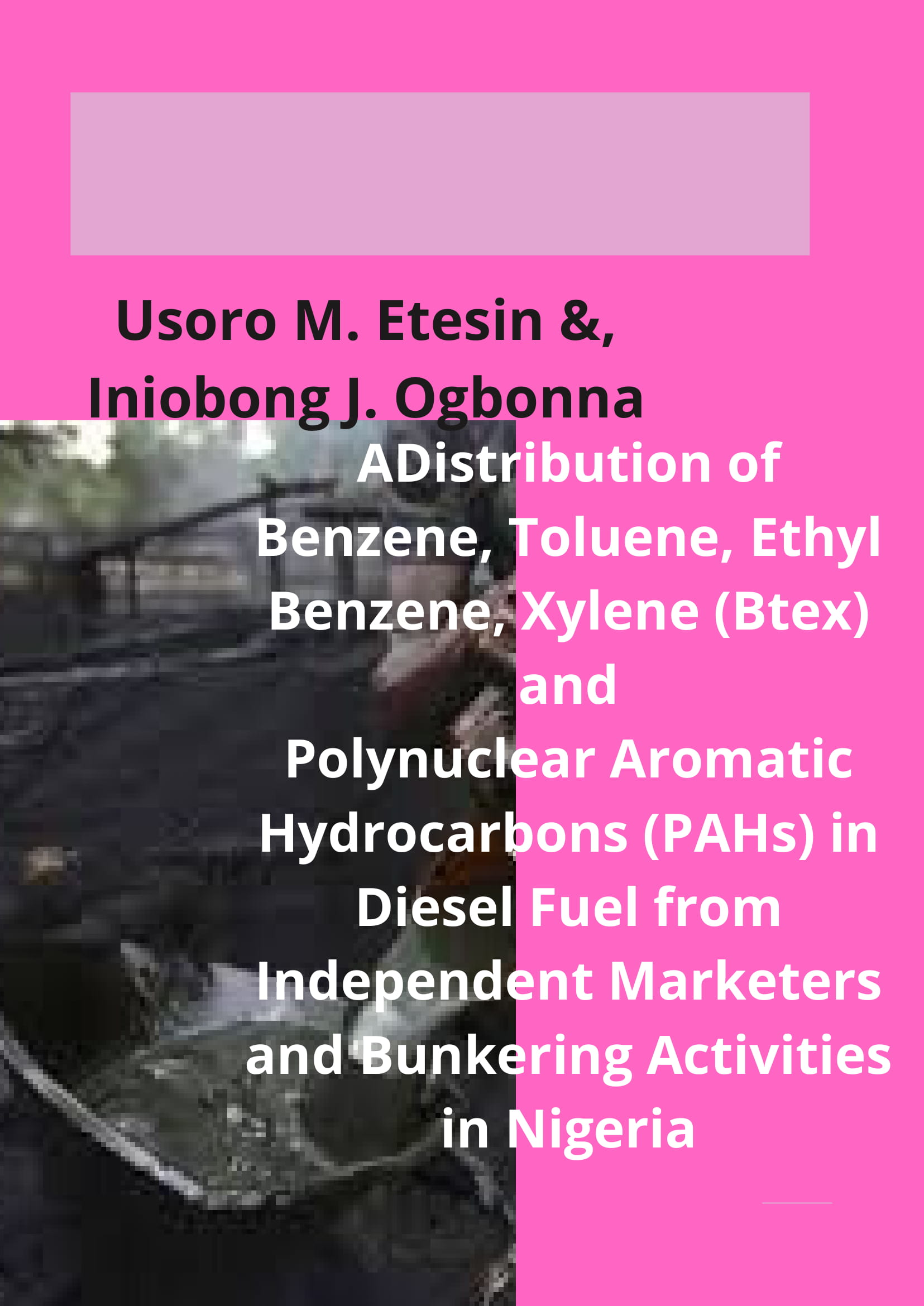 Distribution of Benzene, Toluene, Ethyl Benzene, Xylene (Btex) and Polynuclear Aromatic Hydrocarbons (PAHs) in Diesel Fuel from Independent Marketers and Bunkering Activities in Nigeria image