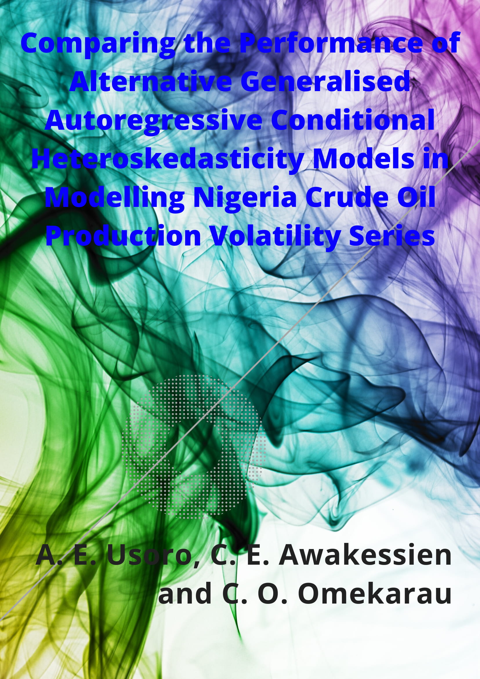 Comparing the Performance of Alternative Generalised Autoregressive Conditional Heteroskedasticity Models in Modelling Nigeria Crude Oil Production Volatility Series image