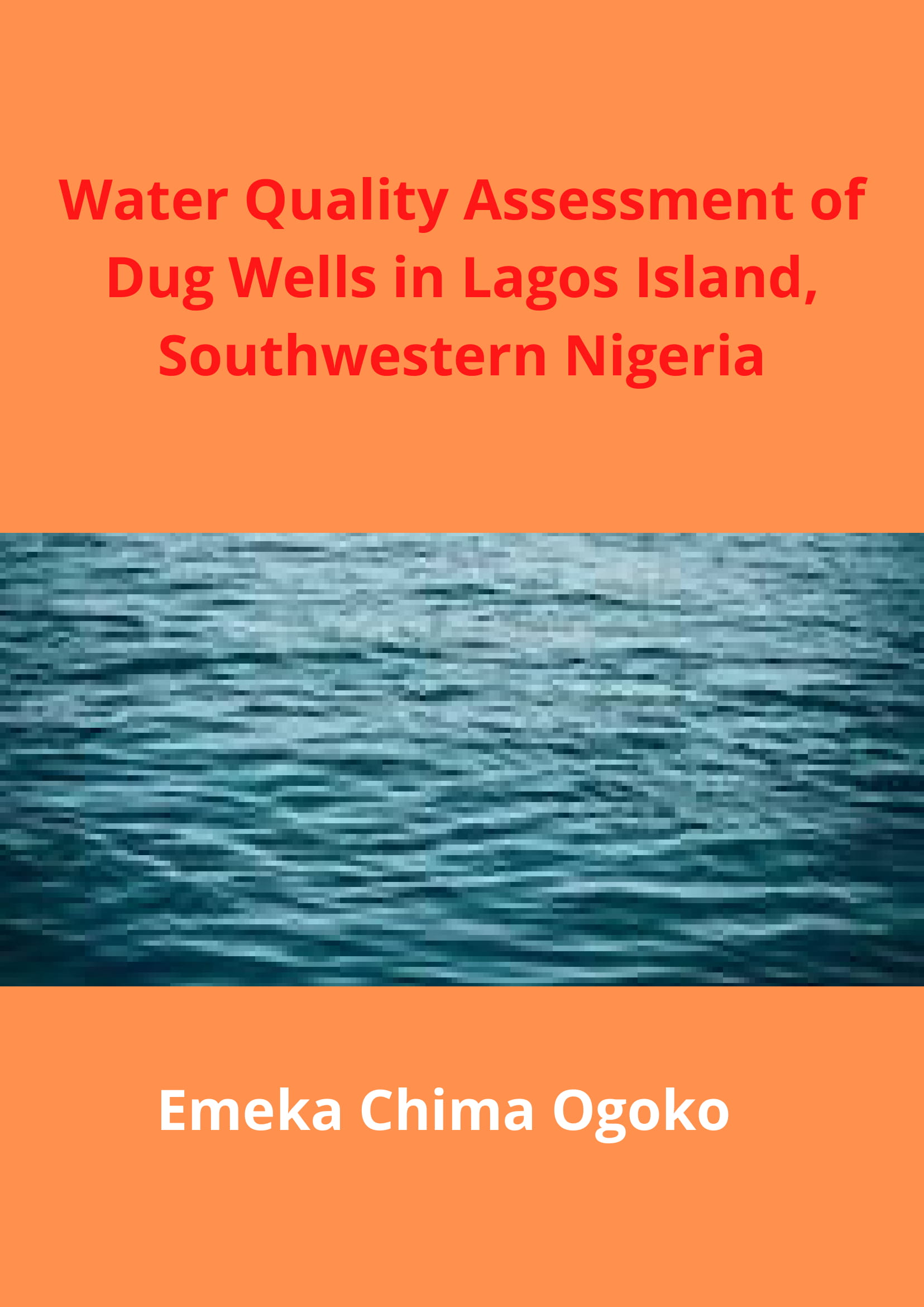 Water Quality Assessment of Dug Wells in Lagos Island SotheWestern Nigeria