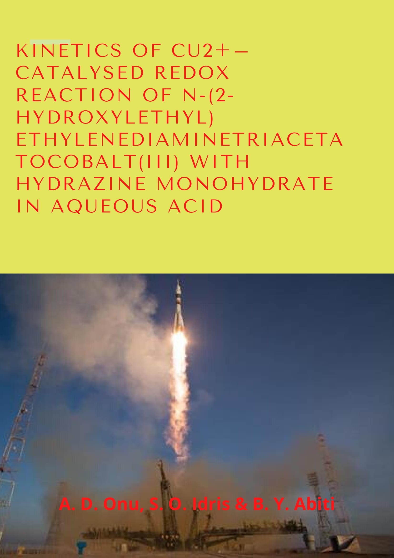 Kinetics of Cu2+– Catalysed Redox Reaction of n-(2-hydroxylethyl) ethylenediaminetriacetatocobalt(III) with Hydrazine Monohydrate in Aqueous Acid image