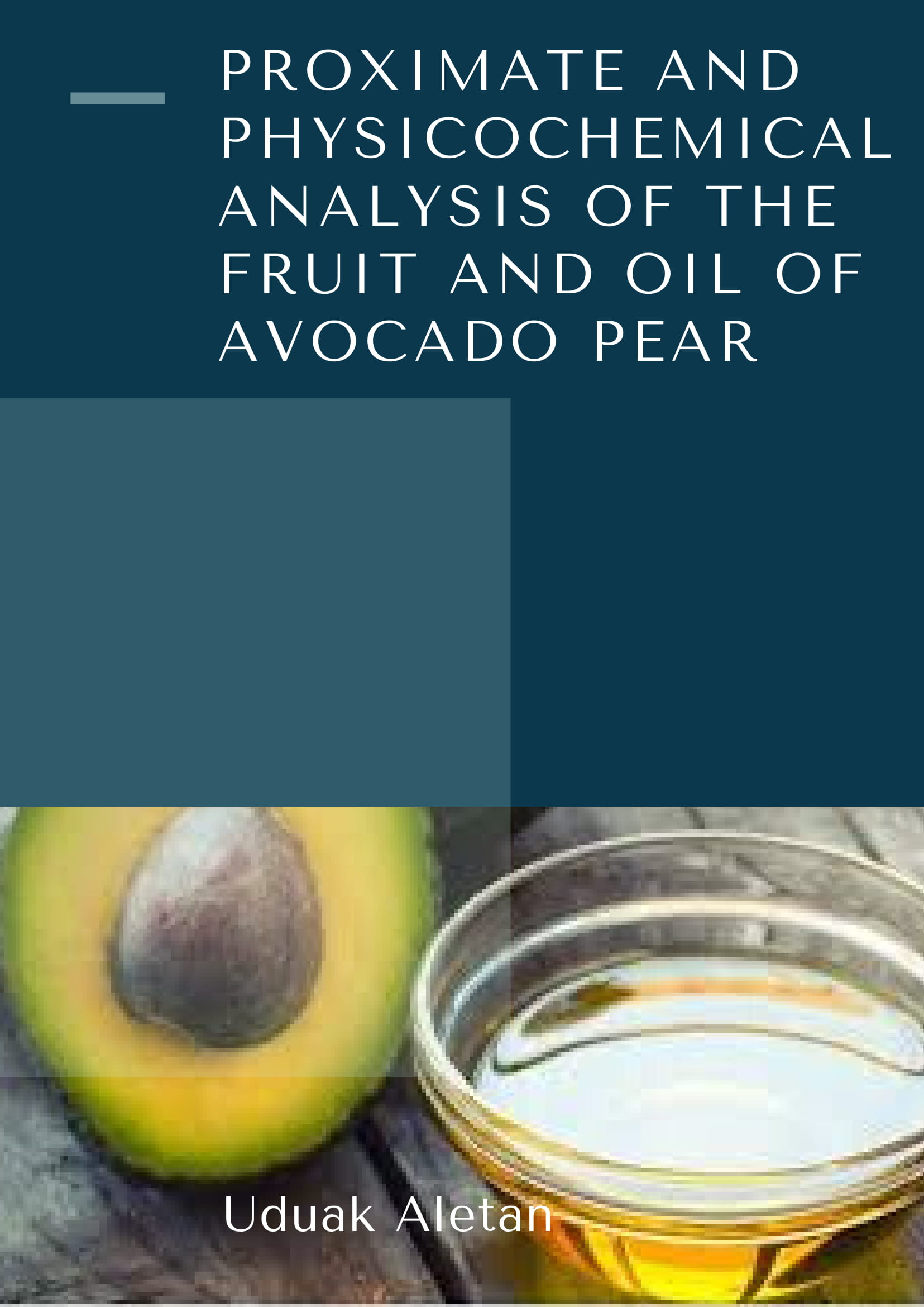 Proximate and Physicochemical Analysis of the Fruit and Oil of Avocado Pear Image