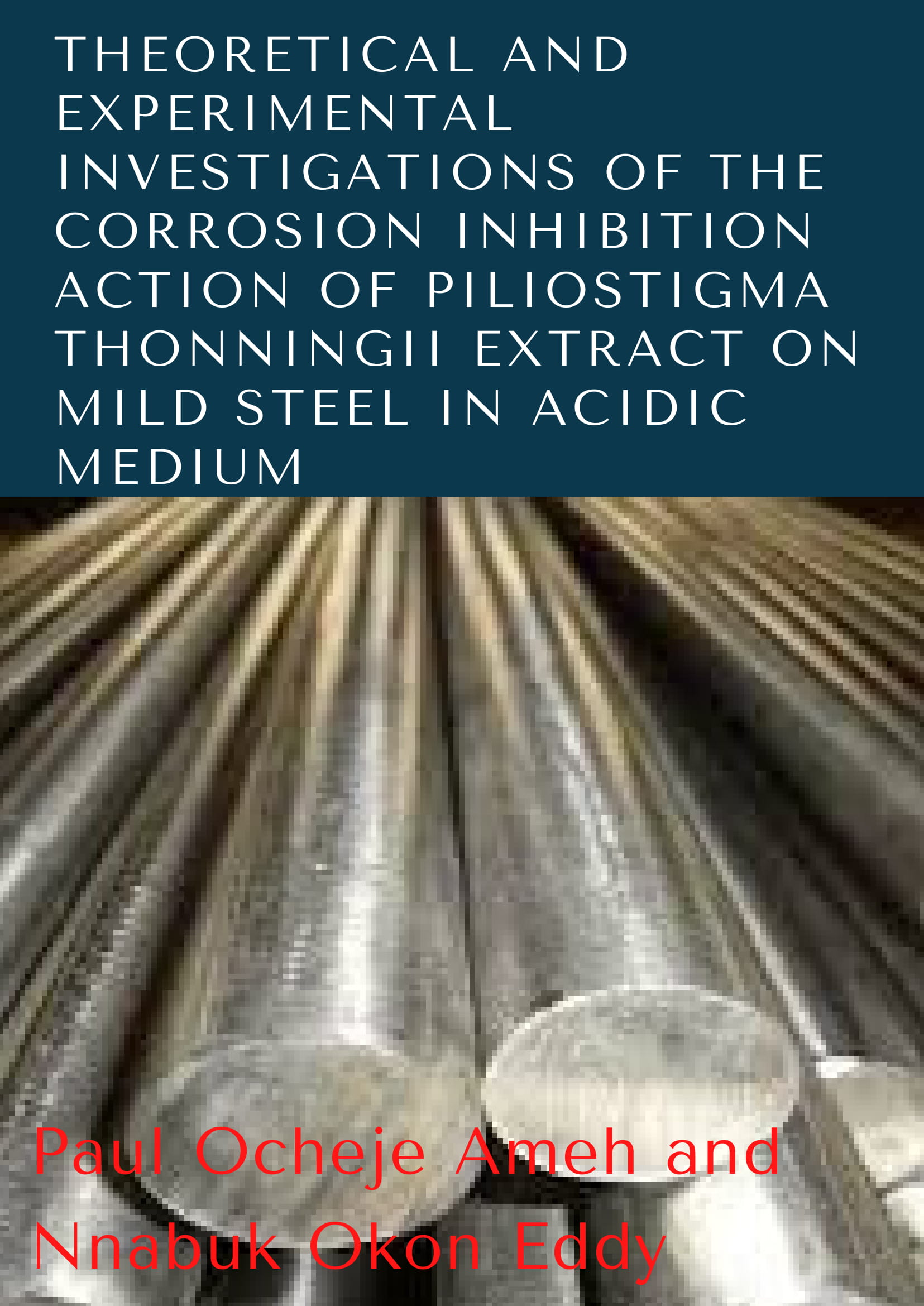 Theoretical and Experimental Investigations of the Corrosion Inhibition Action of Piliostigma Thonningii Extract on Mild Steel in Acidic Medium image