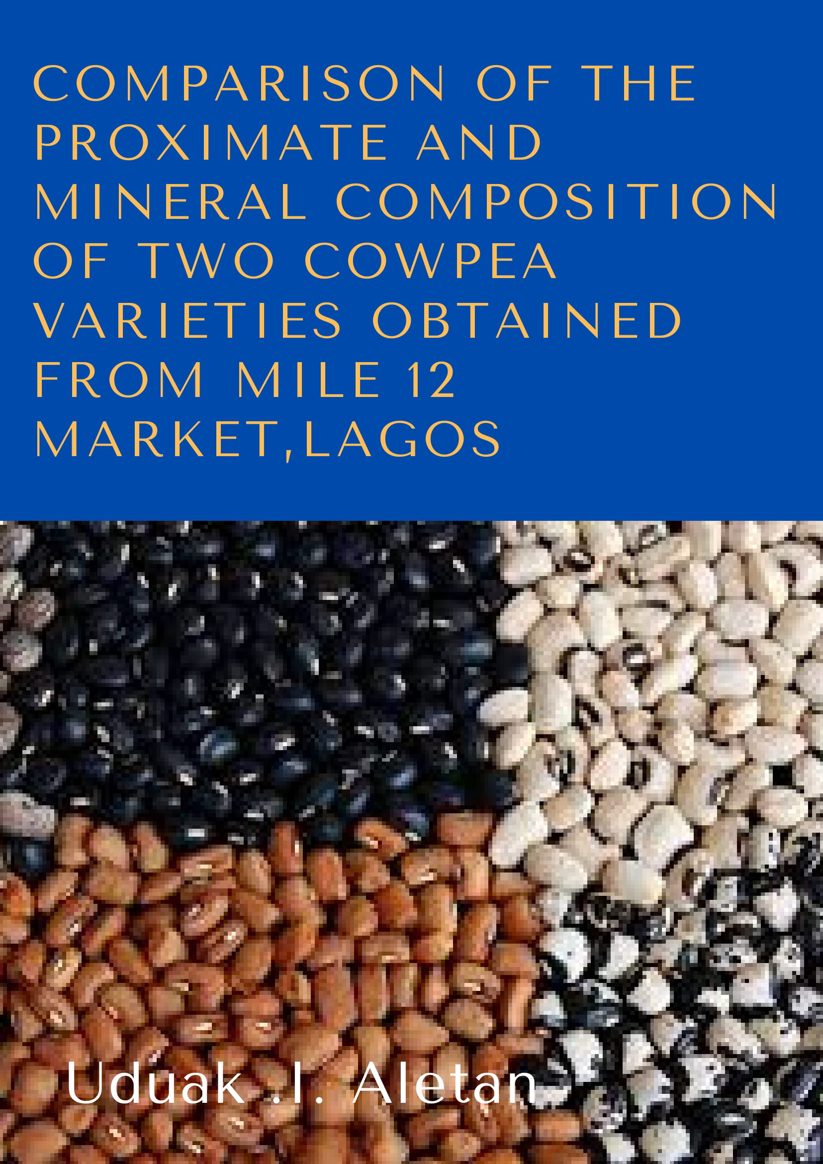 Comparison of the Proximate and Mineral Composition of two Cowpea Varieties obtained from Mile 12 Market,Lagos image